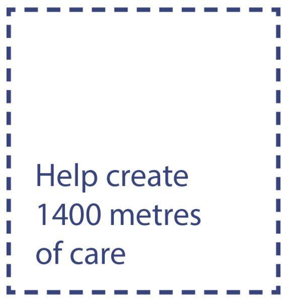Help create 1400 metres of care